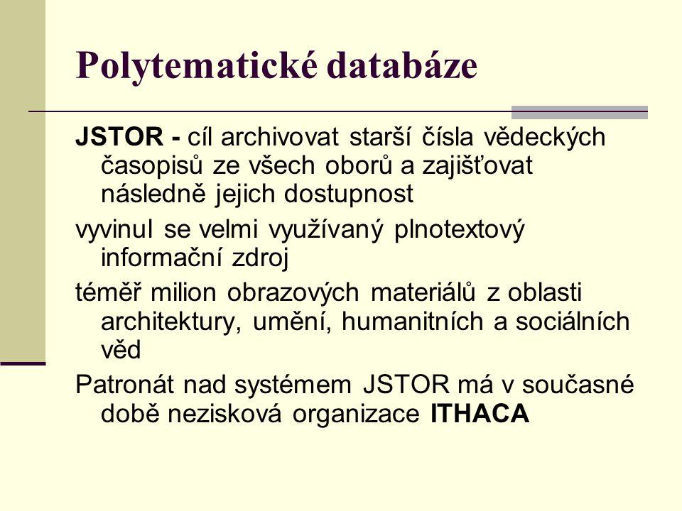 Polytematické databáze JSTOR - cíl archivovat starší čísla vědeckých časopisů ze všech oborů a zajišťovat následně jejich dostupnost vyvinul se velmi