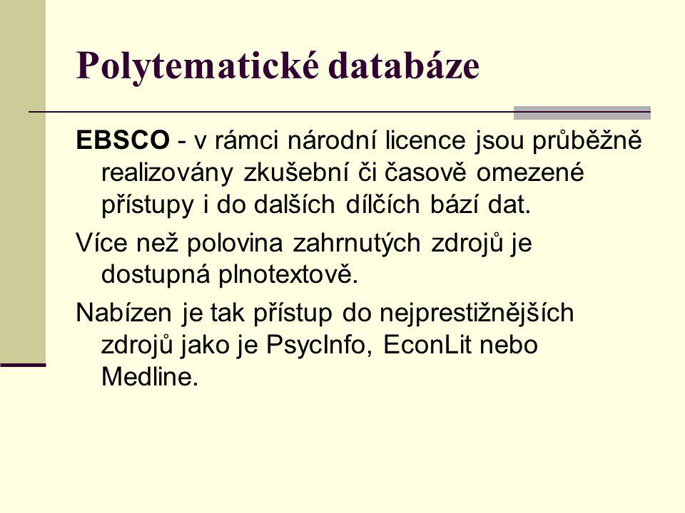 Polytematické databáze EBSCO - v rámci národní licence jsou průběžně realizovány zkušební či časově omezené přístupy i do dalších dílčích bází dat. Ví