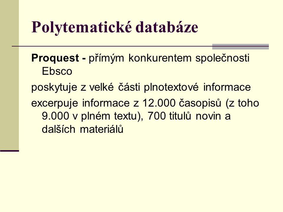 Polytematické databáze Proquest - přímým konkurentem společnosti Ebsco poskytuje z velké části plnotextové informace excerpuje informace z 12.000 časo