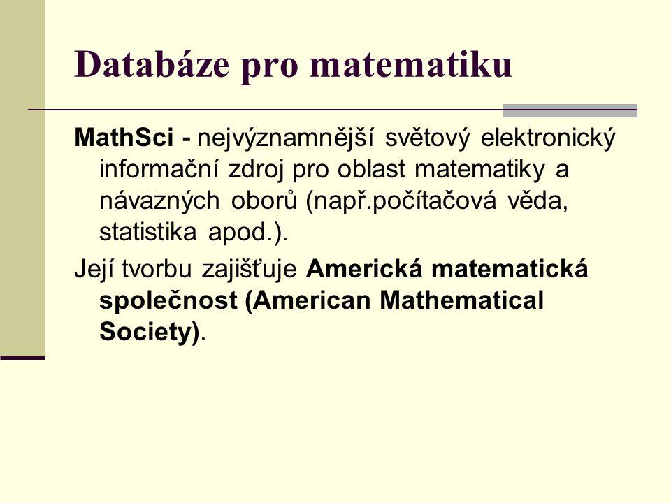 Databáze pro matematiku MathSci - nejvýznamnější světový elektronický informační zdroj pro oblast matematiky a návazných oborů (např.počítačová věda,