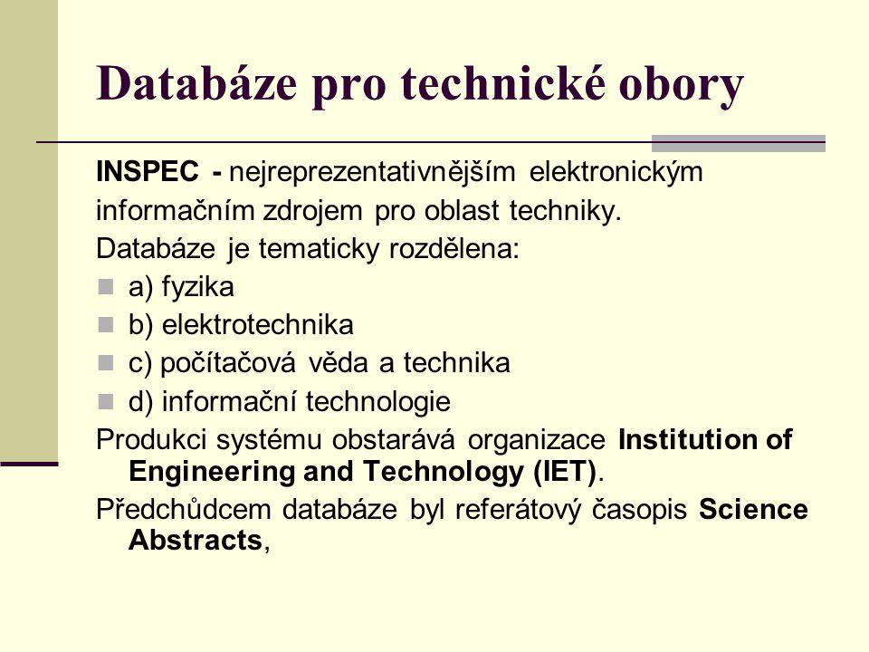 Databáze pro technické obory INSPEC - nejreprezentativnějším elektronickým informačním zdrojem pro oblast techniky. Databáze je tematicky rozdělena: a