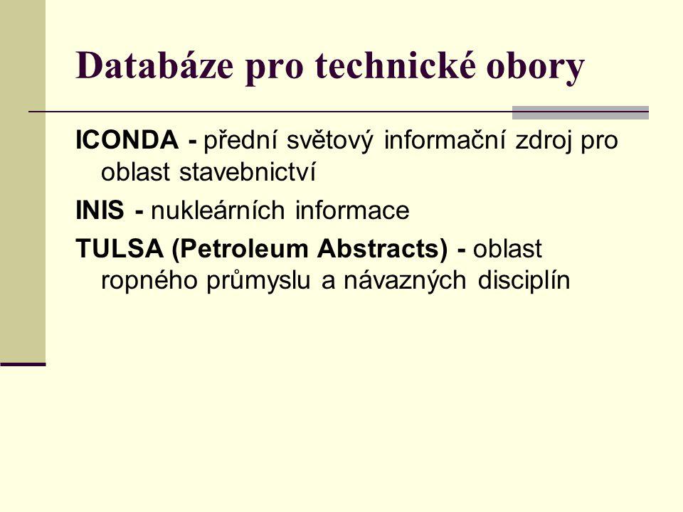 Databáze pro technické obory ICONDA - přední světový informační zdroj pro oblast stavebnictví INIS - nukleárních informace TULSA (Petroleum Abstracts)