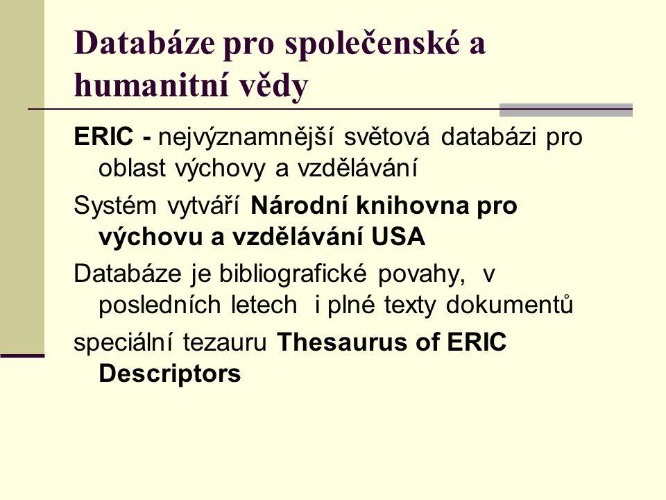 Databáze pro společenské a humanitní vědy ERIC - nejvýznamnější světová databázi pro oblast výchovy a vzdělávání Systém vytváří Národní knihovna pro v