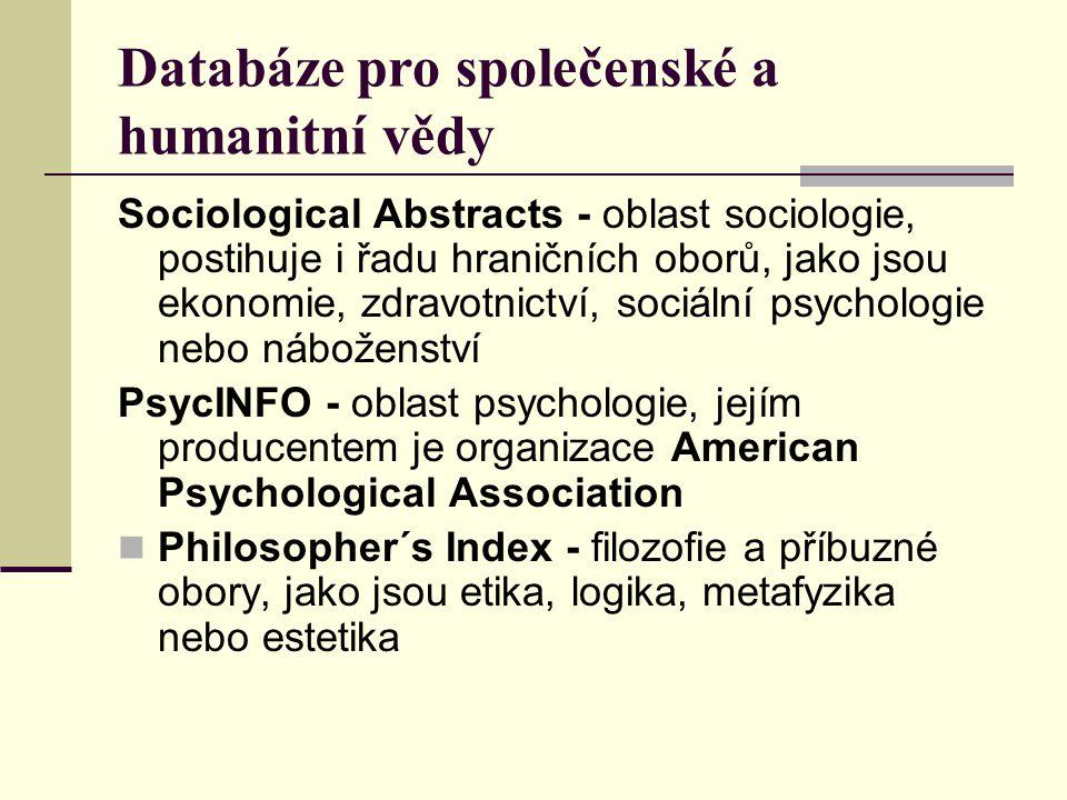 Databáze pro společenské a humanitní vědy Sociological Abstracts - oblast sociologie, postihuje i řadu hraničních oborů, jako jsou ekonomie, zdravotni