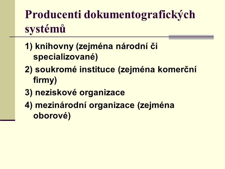 Producenti dokumentografických systémů 1) knihovny (zejména národní či specializované) 2) soukromé instituce (zejména komerční firmy) 3) neziskové org