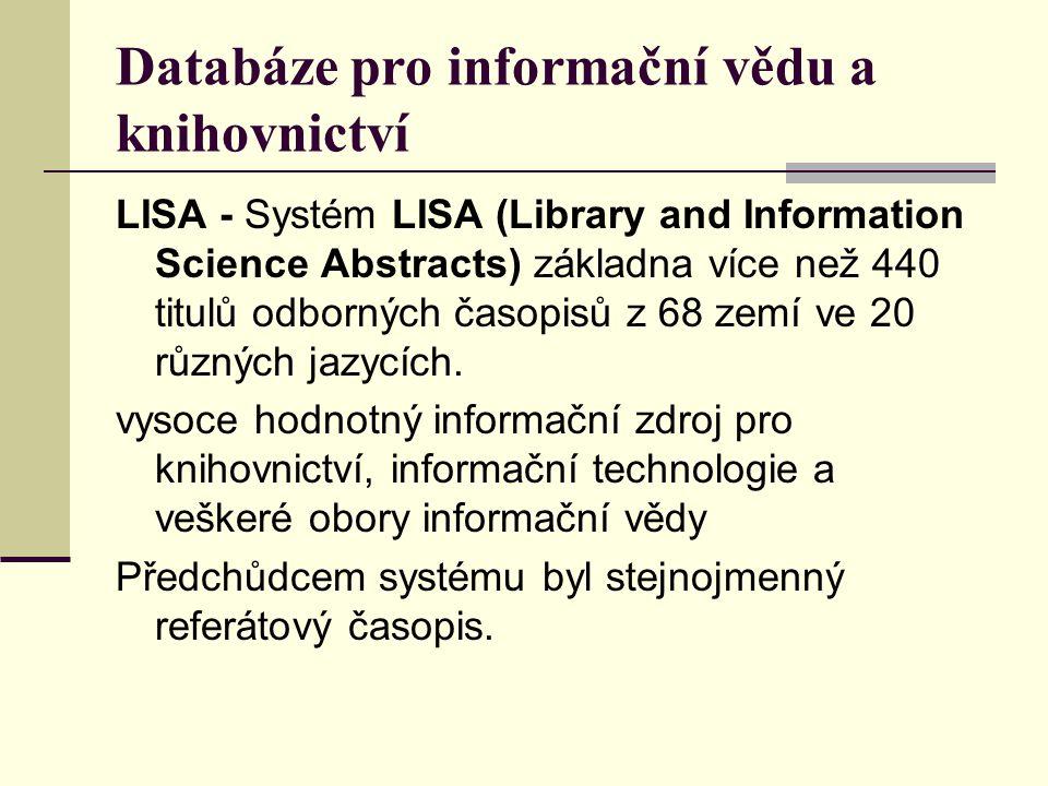 Databáze pro informační vědu a knihovnictví LISA - Systém LISA (Library and Information Science Abstracts) základna více než 440 titulů odborných časo