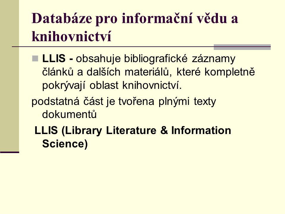 Databáze pro informační vědu a knihovnictví LLIS - obsahuje bibliografické záznamy článků a dalších materiálů, které kompletně pokrývají oblast knihov