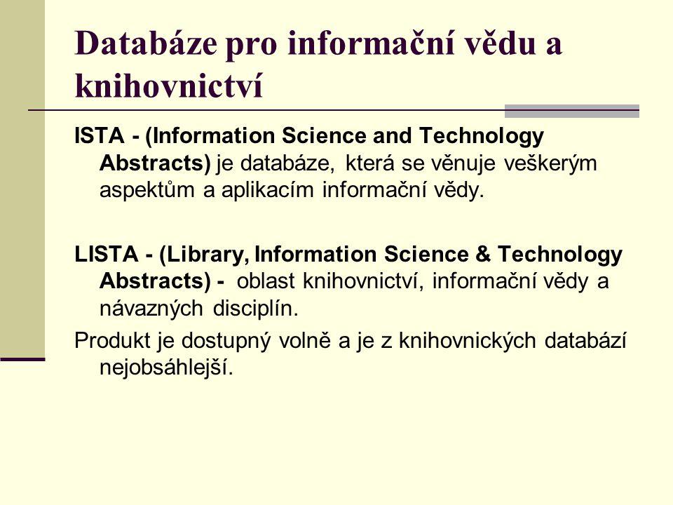 Databáze pro informační vědu a knihovnictví ISTA - (Information Science and Technology Abstracts) je databáze, která se věnuje veškerým aspektům a apl