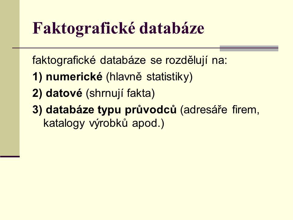 Faktografické databáze faktografické databáze se rozdělují na: 1) numerické (hlavně statistiky) 2) datové (shrnují fakta) 3) databáze typu průvodců (a