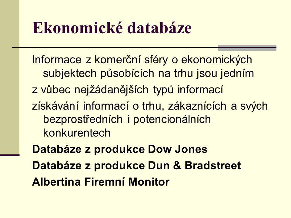 Ekonomické databáze Informace z komerční sféry o ekonomických subjektech působících na trhu jsou jedním z vůbec nejžádanějších typů informací získáván