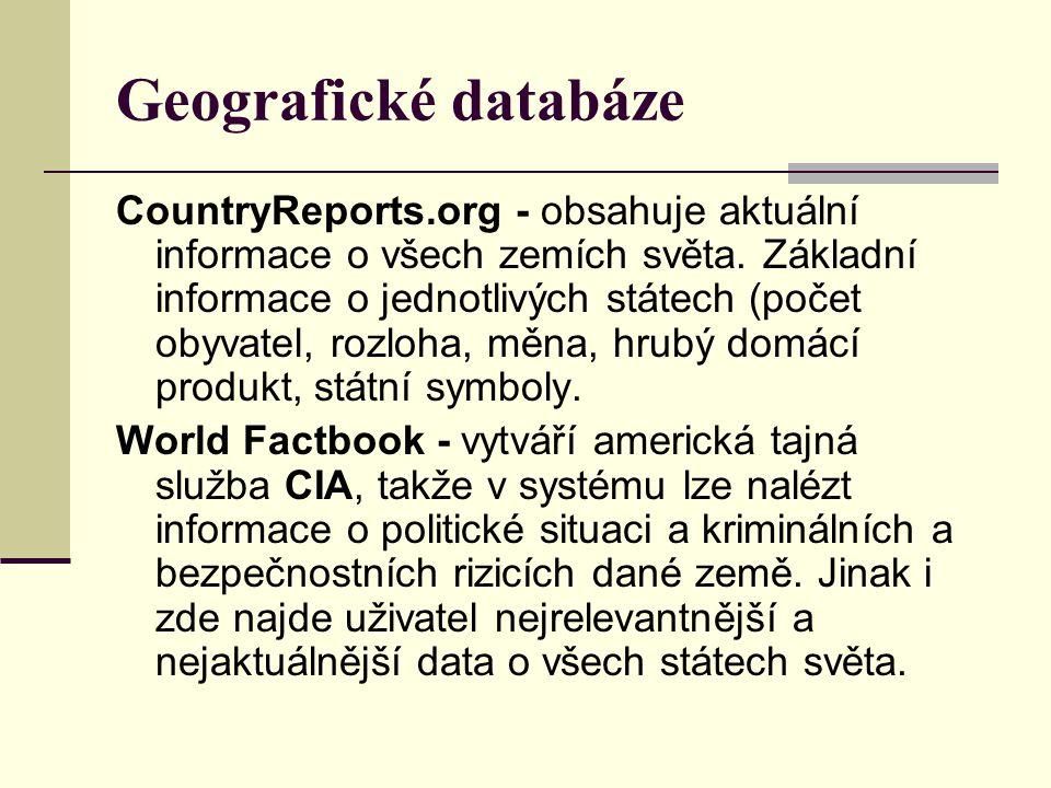 Geografické databáze CountryReports.org - obsahuje aktuální informace o všech zemích světa. Základní informace o jednotlivých státech (počet obyvatel,