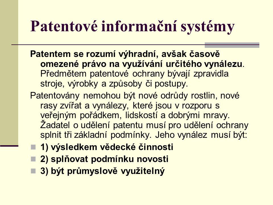 Patentové informační systémy Patentem se rozumí výhradní, avšak časově omezené právo na využívání určitého vynálezu. Předmětem patentové ochrany bývaj