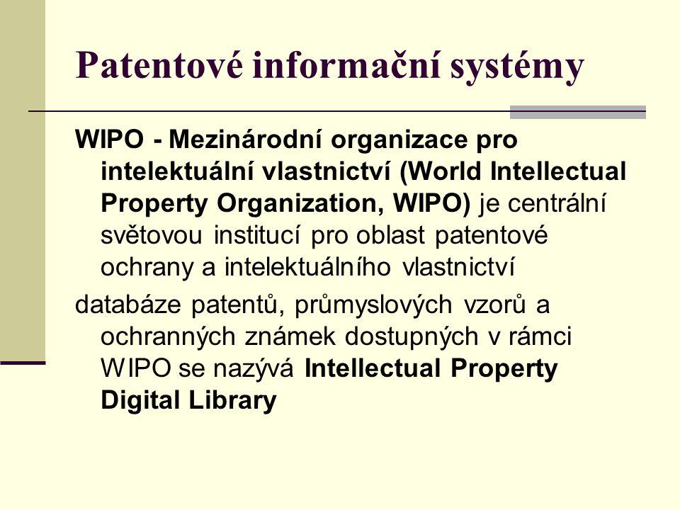 Patentové informační systémy WIPO - Mezinárodní organizace pro intelektuální vlastnictví (World Intellectual Property Organization, WIPO) je centrální