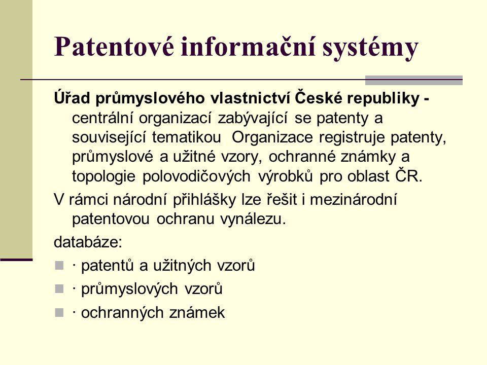 Patentové informační systémy Úřad průmyslového vlastnictví České republiky - centrální organizací zabývající se patenty a související tematikou Organi