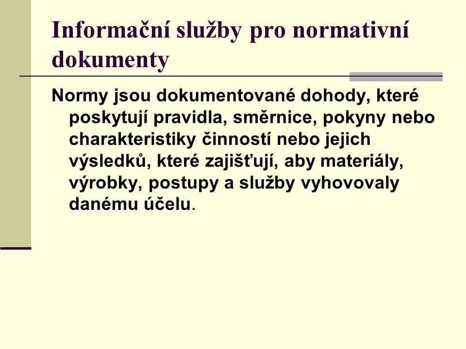 Informační služby pro normativní dokumenty Normy jsou dokumentované dohody, které poskytují pravidla, směrnice, pokyny nebo charakteristiky činností n