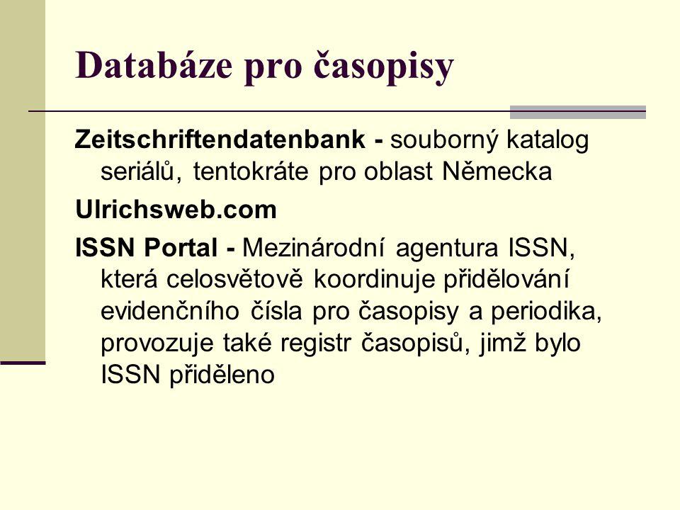 Databáze pro časopisy Zeitschriftendatenbank - souborný katalog seriálů, tentokráte pro oblast Německa Ulrichsweb.com ISSN Portal - Mezinárodní agentu