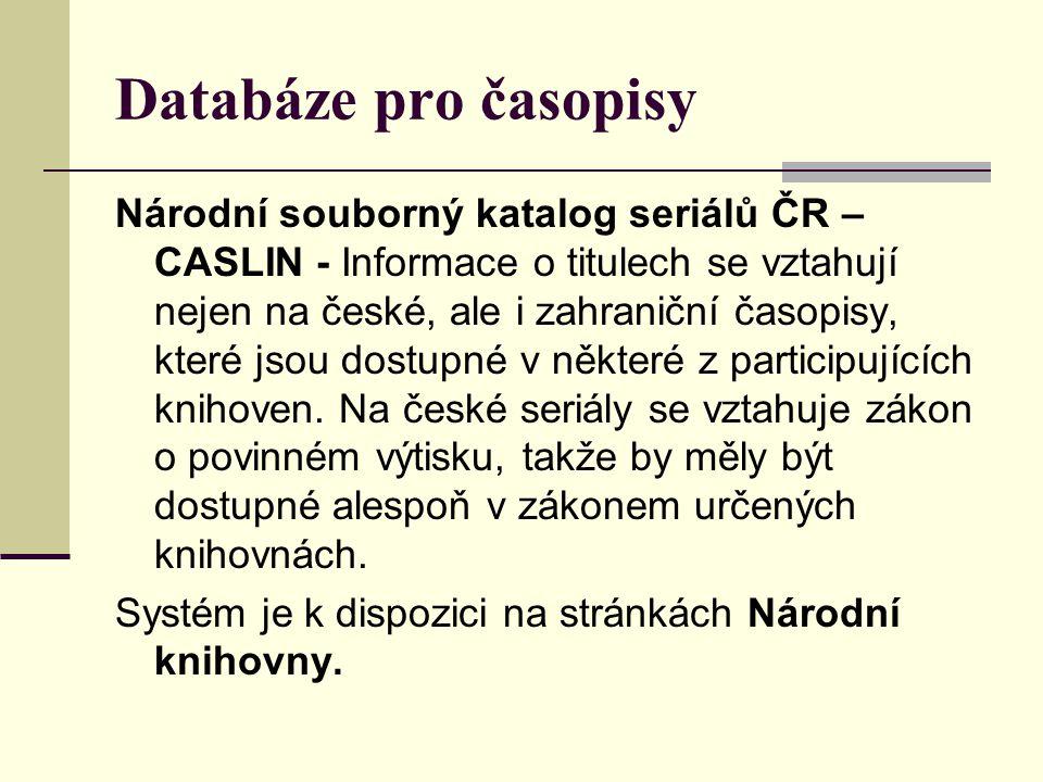 Databáze pro časopisy Národní souborný katalog seriálů ČR – CASLIN - Informace o titulech se vztahují nejen na české, ale i zahraniční časopisy, které