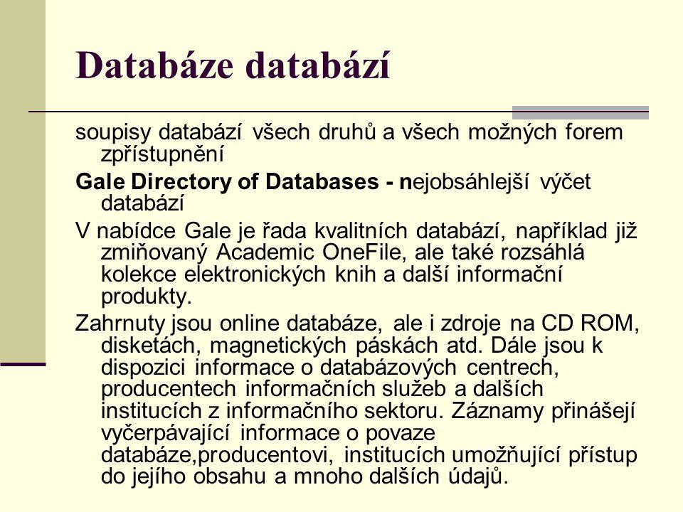 Databáze databází soupisy databází všech druhů a všech možných forem zpřístupnění Gale Directory of Databases - nejobsáhlejší výčet databází V nabídce