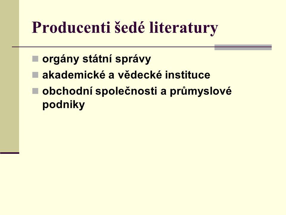 Producenti šedé literatury orgány státní správy akademické a vědecké instituce obchodní společnosti a průmyslové podniky