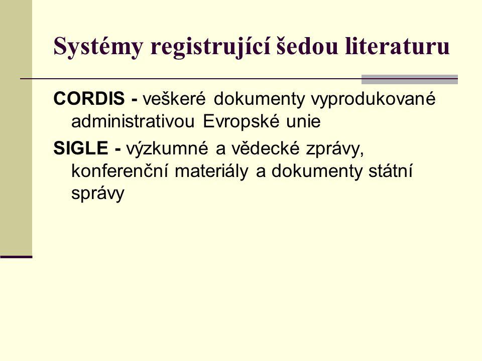 Systémy registrující šedou literaturu CORDIS - veškeré dokumenty vyprodukované administrativou Evropské unie SIGLE - výzkumné a vědecké zprávy, konfer