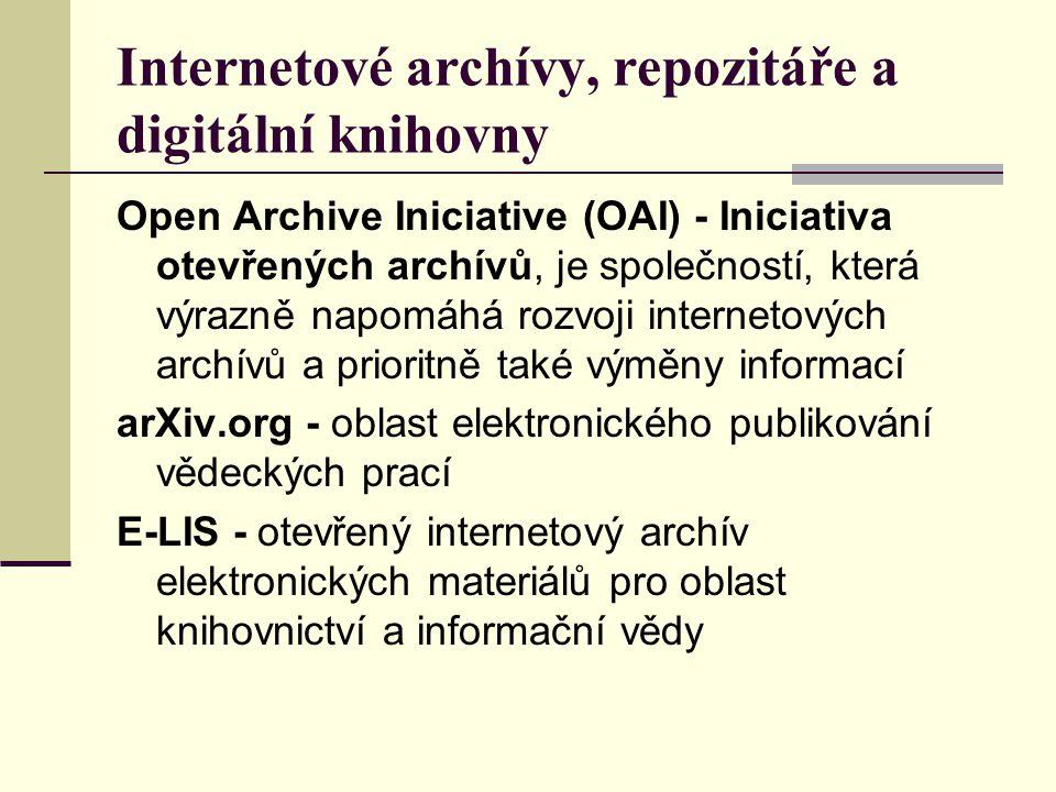 Internetové archívy, repozitáře a digitální knihovny Open Archive Iniciative (OAI) - Iniciativa otevřených archívů, je společností, která výrazně napo