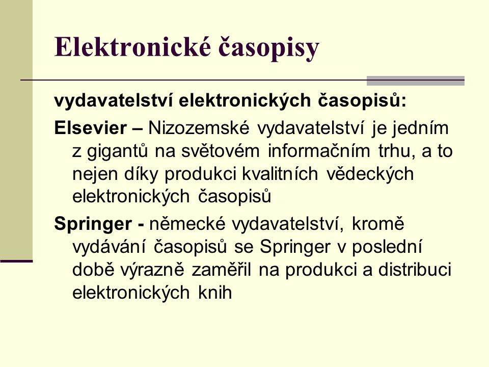 Elektronické časopisy vydavatelství elektronických časopisů: Elsevier – Nizozemské vydavatelství je jedním z gigantů na světovém informačním trhu, a t