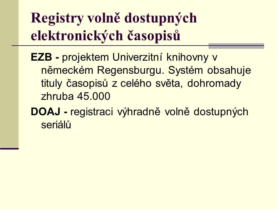 Registry volně dostupných elektronických časopisů EZB - projektem Univerzitní knihovny v německém Regensburgu. Systém obsahuje tituly časopisů z celéh