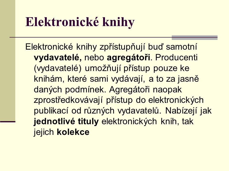 Elektronické knihy Elektronické knihy zpřístupňují buď samotní vydavatelé, nebo agregátoři. Producenti (vydavatelé) umožňují přístup pouze ke knihám,