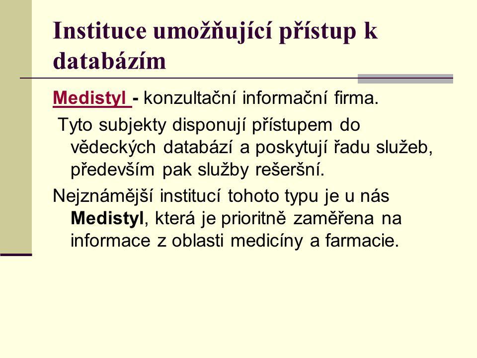 Instituce umožňující přístup k databázím Medistyl Medistyl - konzultační informační firma. Tyto subjekty disponují přístupem do vědeckých databází a p