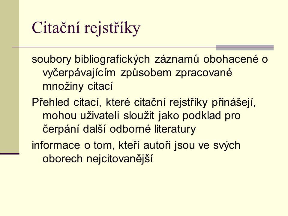 Citační rejstříky soubory bibliografických záznamů obohacené o vyčerpávajícím způsobem zpracované množiny citací Přehled citací, které citační rejstří