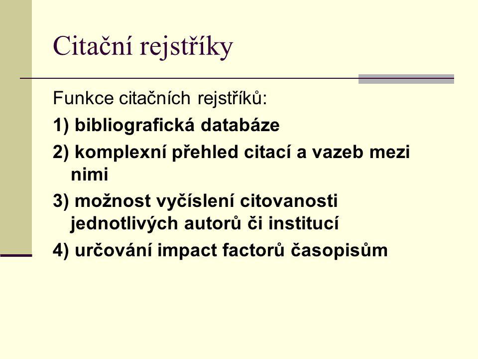 Citační rejstříky Funkce citačních rejstříků: 1) bibliografická databáze 2) komplexní přehled citací a vazeb mezi nimi 3) možnost vyčíslení citovanost