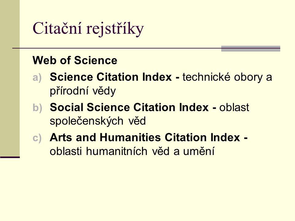 Citační rejstříky Web of Science a) Science Citation Index - technické obory a přírodní vědy b) Social Science Citation Index - oblast společenských v