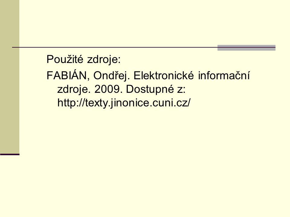 Použité zdroje: FABIÁN, Ondřej. Elektronické informační zdroje. 2009. Dostupné z: http://texty.jinonice.cuni.cz/