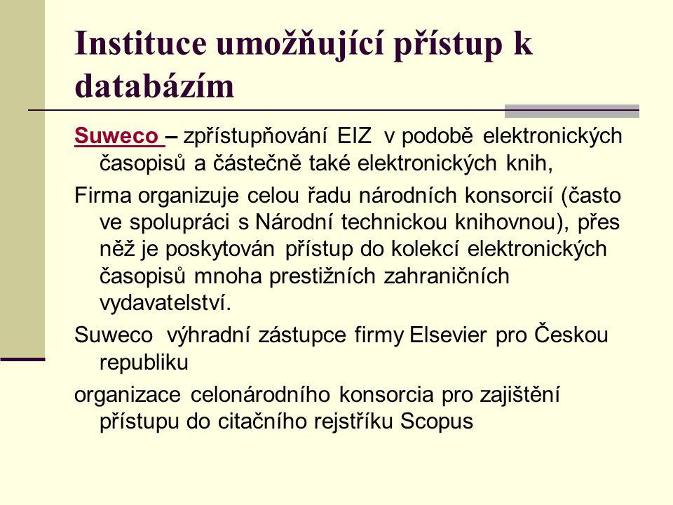 Instituce umožňující přístup k databázím Suweco Suweco – zpřístupňování EIZ v podobě elektronických časopisů a částečně také elektronických knih, Firm