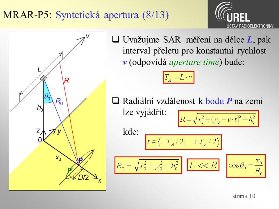 strana 11 MRAR-P5: Syntetická apertura (9/13)  Po úpravě a aplikaci Taylorova rozvoje:  Argument přijatého signálu je závislý na tomto zpoždění: se zpožděním impulsu na trase tam i zpět :  Se zavedením vlnové délky: zjednodušíme na: