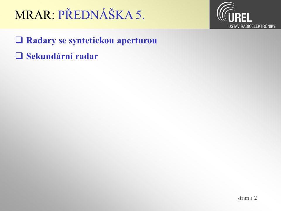 strana 3 MRAR-P5: Syntetická apertura (1/13)  Obecný princip  SAR = Synthetic Aperture Radar  Podstatné zvětšení rozlišení radaro- vého zobrazení  Instalace: - letadla (airborne SAR) - družice (space- borne SAR)