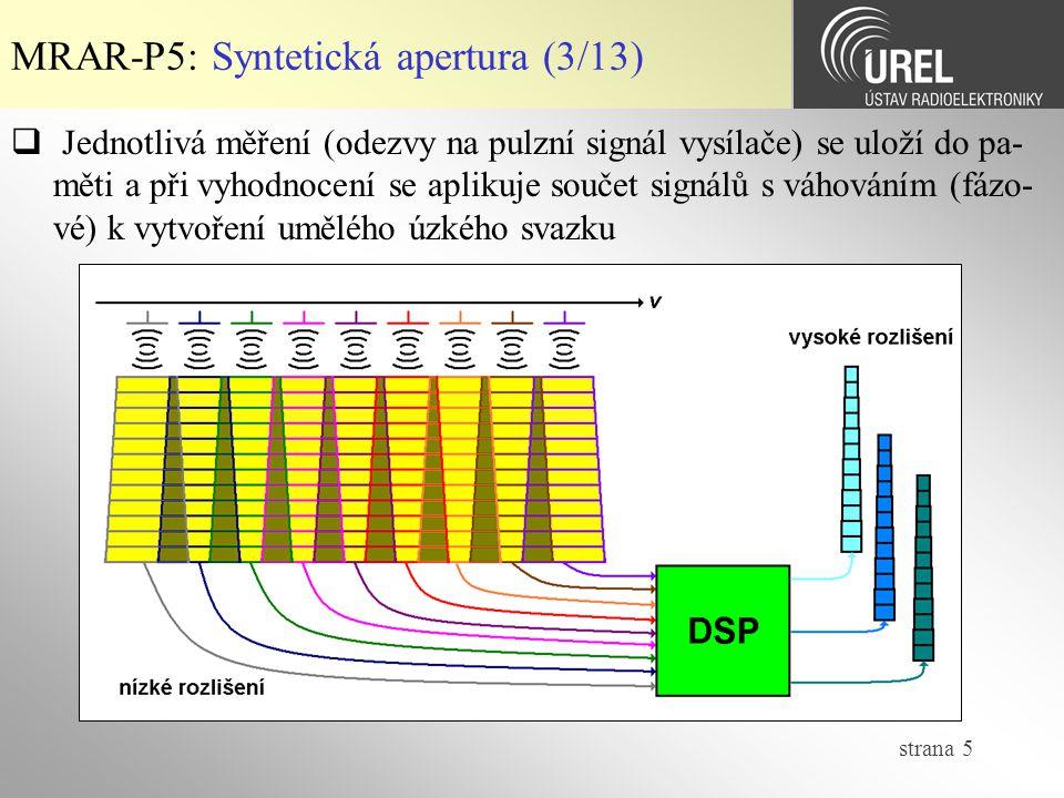 strana 5 MRAR-P5: Syntetická apertura (3/13)  Jednotlivá měření (odezvy na pulzní signál vysílače) se uloží do pa- měti a při vyhodnocení se aplikuje