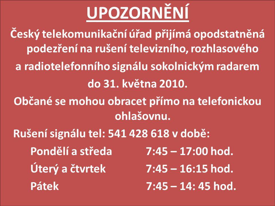 UPOZORNĚNÍ Český telekomunikační úřad přijímá opodstatněná podezření na rušení televizního, rozhlasového a radiotelefonního signálu sokolnickým radarem do 31.