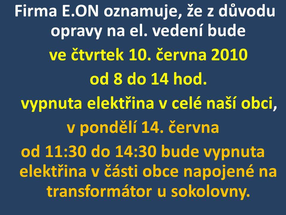 Firma E.ON oznamuje, že z důvodu opravy na el. vedení bude ve čtvrtek 10.