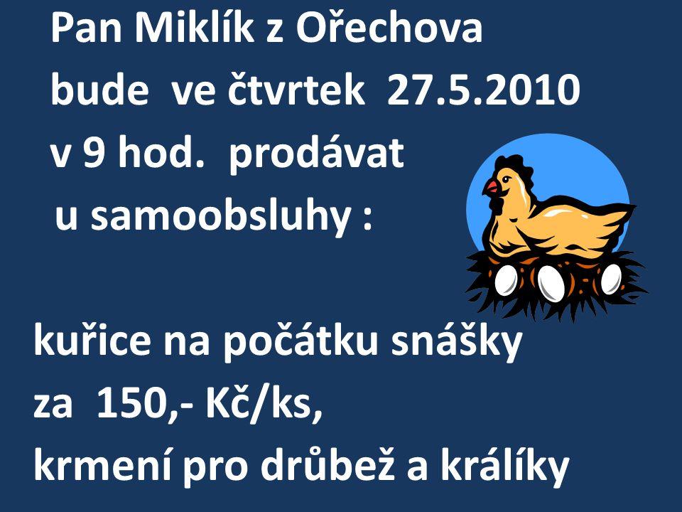 Pan Miklík z Ořechova bude ve čtvrtek 27.5.2010 v 9 hod.