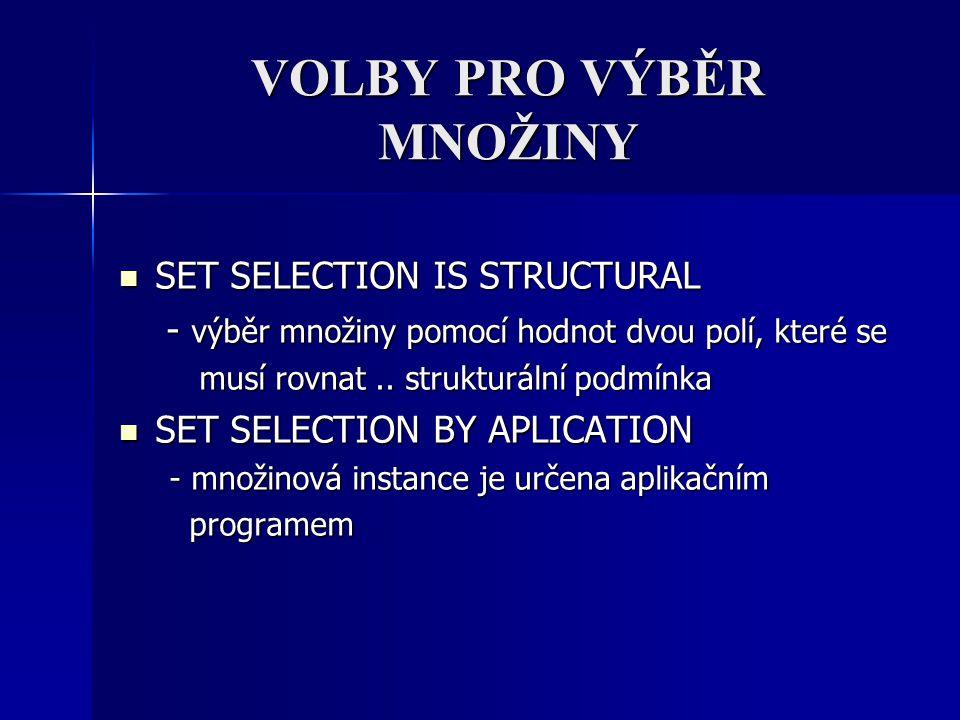 VOLBY PRO VÝBĚR MNOŽINY SET SELECTION IS STRUCTURAL SET SELECTION IS STRUCTURAL - výběr množiny pomocí hodnot dvou polí, které se - výběr množiny pomo