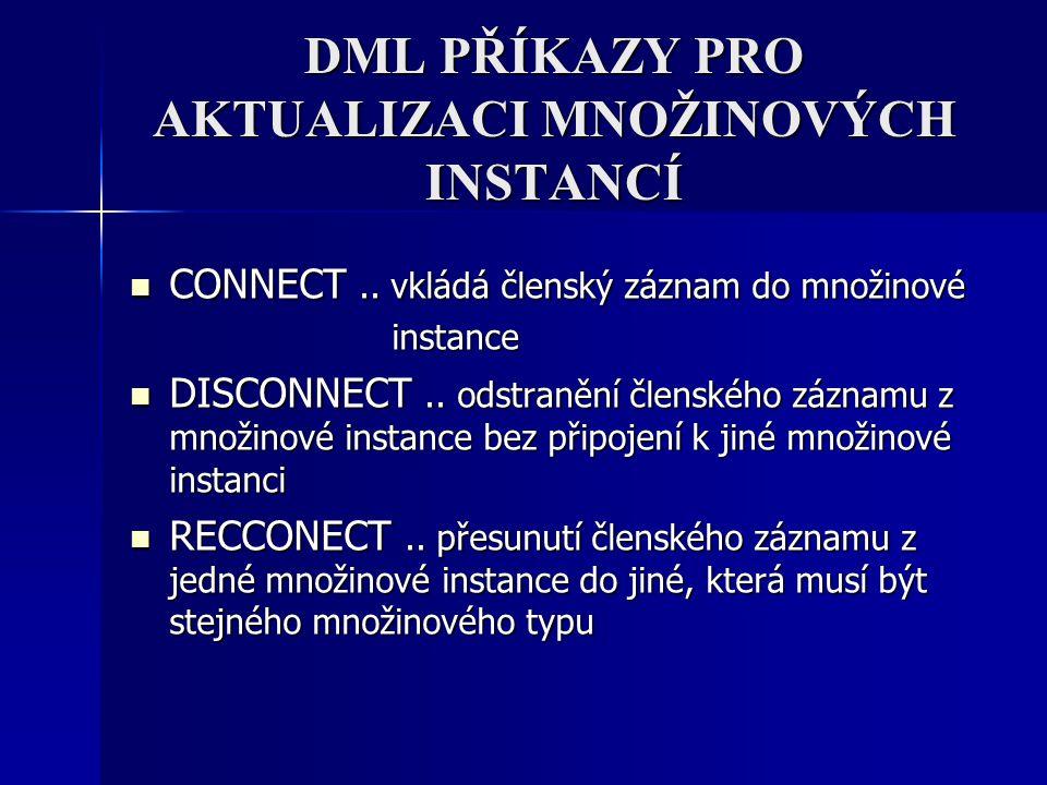 DML PŘÍKAZY PRO AKTUALIZACI MNOŽINOVÝCH INSTANCÍ CONNECT.. vkládá členský záznam do množinové CONNECT.. vkládá členský záznam do množinové instance in