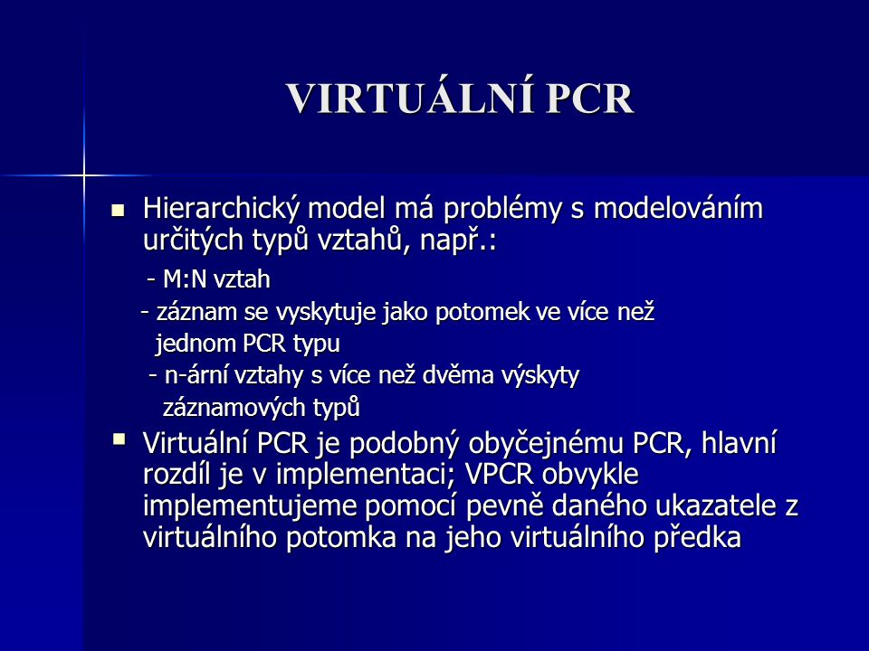 VIRTUÁLNÍ PCR Hierarchický model má problémy s modelováním určitých typů vztahů, např.: Hierarchický model má problémy s modelováním určitých typů vzt