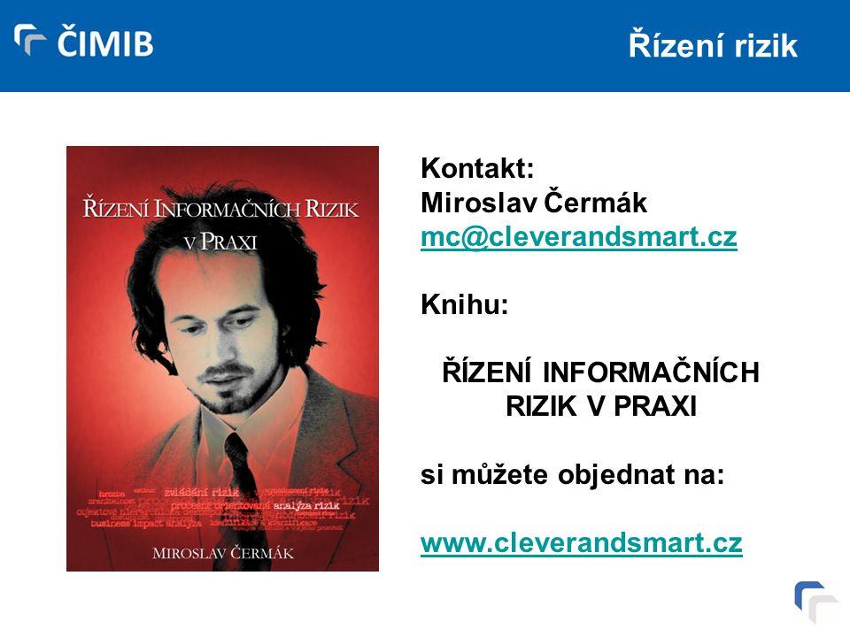 Řízení rizik Kontakt: Miroslav Čermák mc@cleverandsmart.cz Knihu: ŘÍZENÍ INFORMAČNÍCH RIZIK V PRAXI si můžete objednat na: www.cleverandsmart.cz