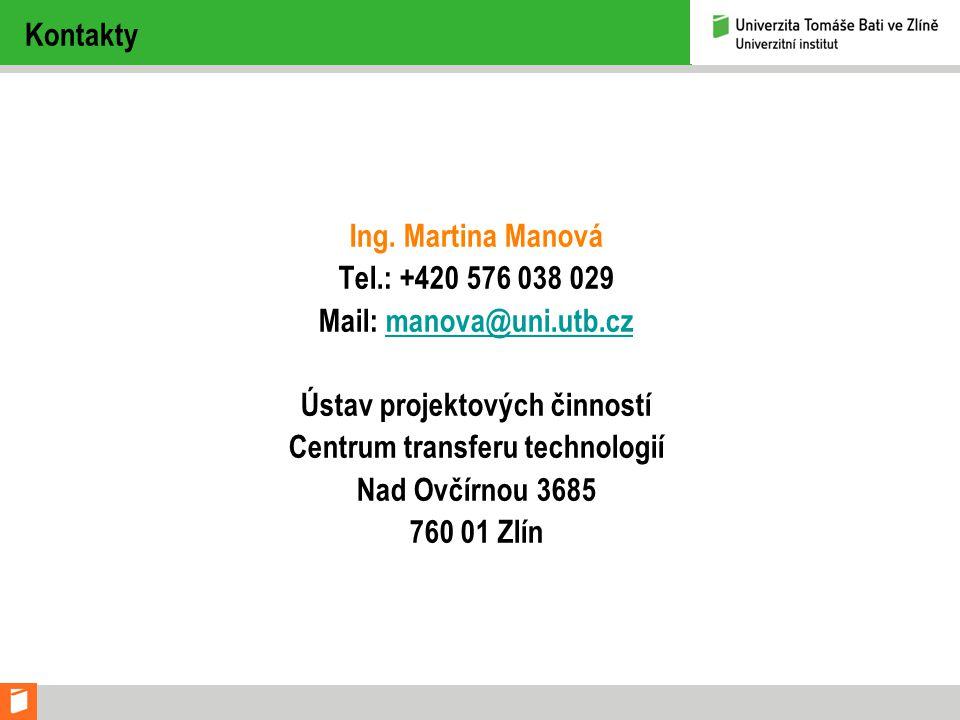Ing. Martina Manová Tel.: +420 576 038 029 Mail: manova@uni.utb.czmanova@uni.utb.cz Ústav projektových činností Centrum transferu technologií Nad Ovčí