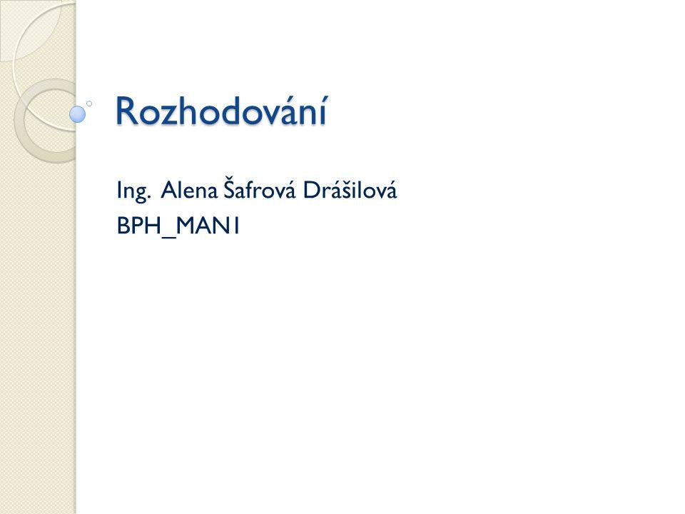 Rozhodování Ing. Alena Šafrová Drášilová BPH_MAN1