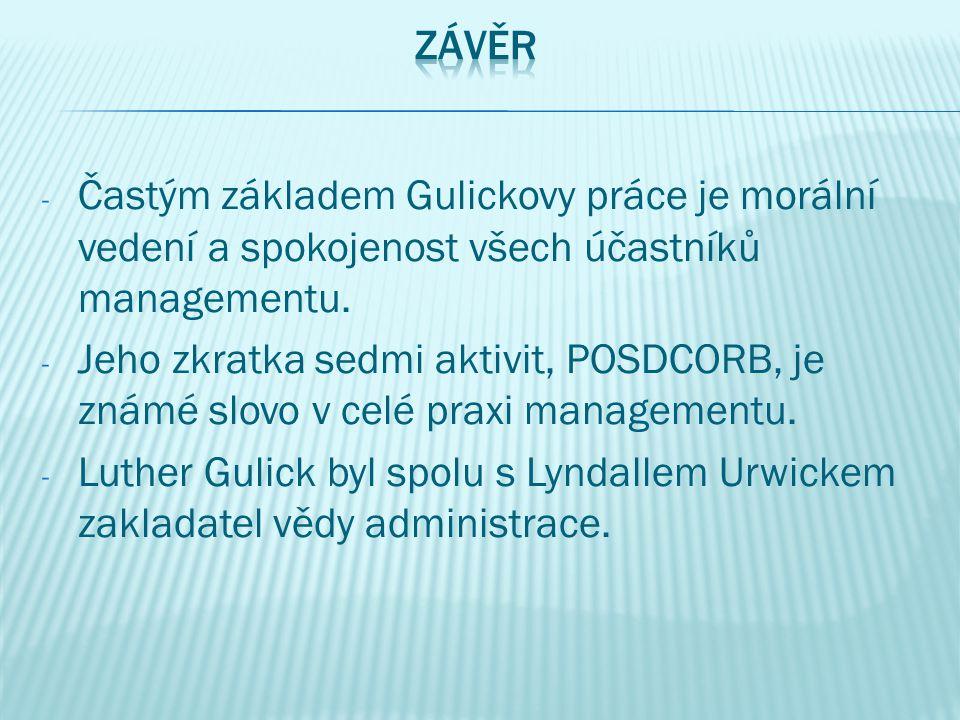 - Častým základem Gulickovy práce je morální vedení a spokojenost všech účastníků managementu.