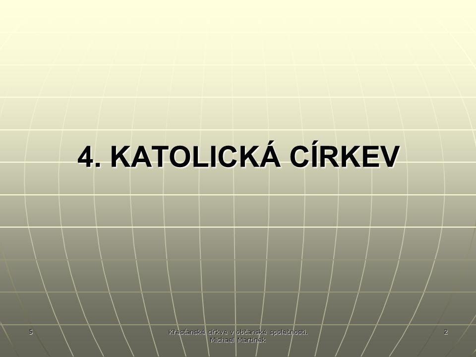 5 Křesťanské církve v občanské společnosti. Michael Martinek 2 4. KATOLICKÁ CÍRKEV