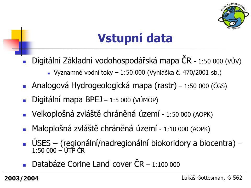2003/2004 Lukáš Gottesman, G 562 Vstupní data Digitální Základní vodohospodářská mapa ČR - 1:50 000 (VÚV) Významné vodní toky – 1:50 000 (Vyhláška č.