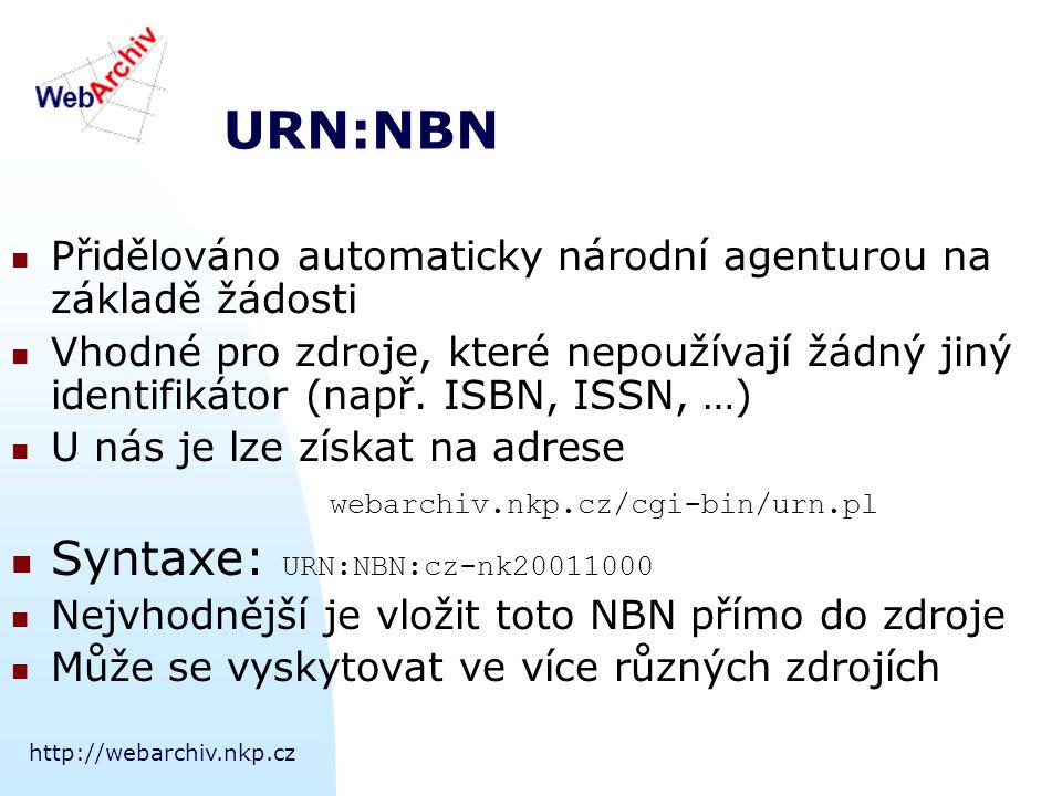 http://webarchiv.nkp.cz URN:NBN Přidělováno automaticky národní agenturou na základě žádosti Vhodné pro zdroje, které nepoužívají žádný jiný identifikátor (např.